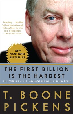 Book The First Billion Is The Hardest: Reflections On A Life Of Comebacks And America's Energy Future by T. Boone Pickens