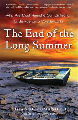 Book The End Of The Long Summer: Why We Must Remake Our Civilization To Survive On A Volatile Earth by Dianne Dumanoski