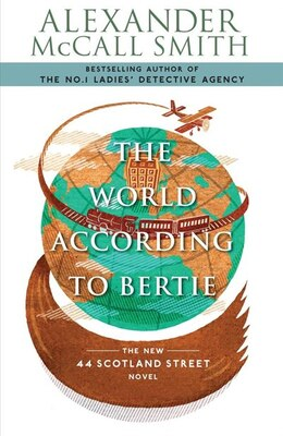 Book The World According To Bertie: The New 44 Scotland Street Novel by Alexander Mccall Smith