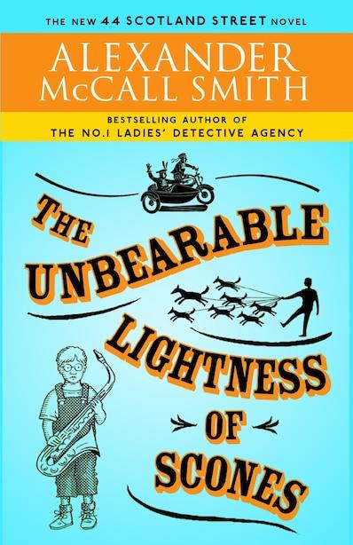 The Unbearable Lightness Of Scones: The New 44 Scotland Street Novel by ALEXANDER MCCALL SMITH