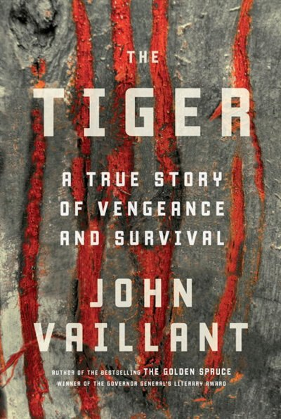 The Tiger: A True Story Of Vengeance And Survival by John Vaillant