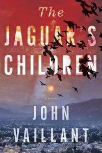 Book The Jaguar's Children: A Novel by John Vaillant