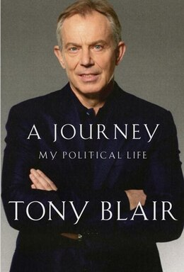Book A Journey: My Political Life by Tony Blair