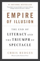 Book Empire Of Illusion: The End Of Literacy And The Triumph Of Spectacle by Chris Hedges