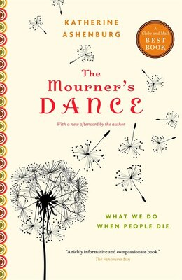 Book The Mourner's Dance: What We Do When People Die by Katherine Ashenburg