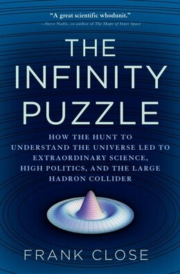 Book The Infinity Puzzle: How The Hunt To Understand The Universe Led To Extraordinary Science, High… by Frank Close