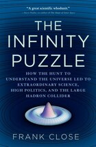 The Infinity Puzzle: How The Hunt To Understand The Universe Led To Extraordinary Science, High…