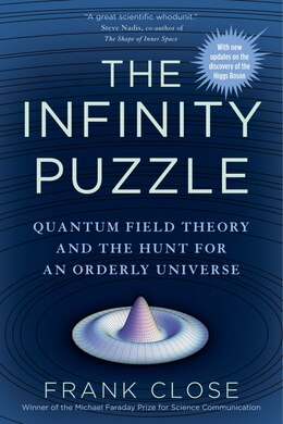 Book The Infinity Puzzle: Quantum Field Theory And The Hunt For An Orderly Universe by Frank Close