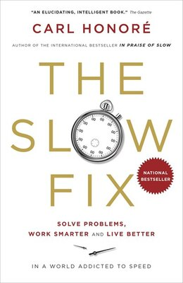 Book The Slow Fix: Solve Problems, Work Smarter And Live Better In A World Addicted To Speed by Carl Honore