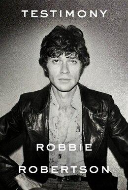 Book Testimony: A Memoir by Robbie Robertson