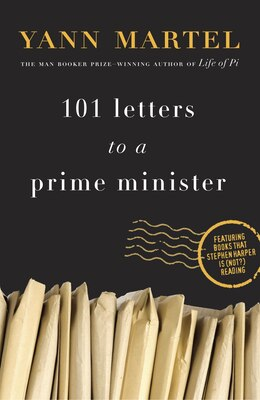 Book 101 Letters To A Prime Minister: The Complete Letters To Stephen Harper by Yann Martel