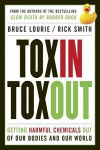 Toxin Toxout: Getting Harmful Chemicals Out Of Our Bodies And Our World by Bruce Lourie