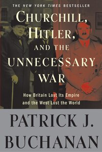 "Churchill, Hitler, And ""the Unnecessary War"": How Britain Lost Its Empire And The West Lost The…"