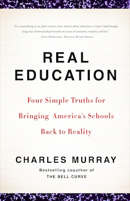Book Real Education: Four Simple Truths For Bringing America's Schools Back To Reality by Charles Murray