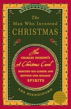 The Man Who Invented Christmas: How Charles Dickens's A Christmas Carol Rescued His Career And…