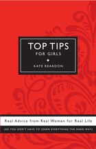 Top Tips For Girls: Real Advice From Real Women For Real Life