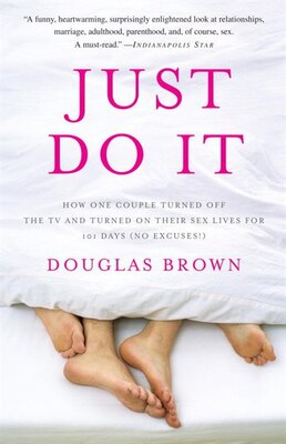 Book Just Do It: How One Couple Turned Off The Tv And Turned On Their Sex Lives For 101 Days (no Excuses… by Douglas Brown
