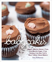 Babycakes: Vegan, (mostly) Gluten-free, And (mostly) Sugar-free Recipes From New York's Most Talked…