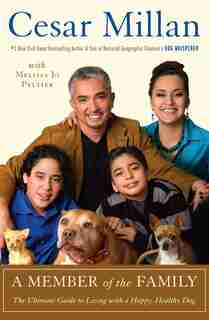 A Member Of The Family: The Ultimate Guide To Living With A Happy, Healthy Dog by Cesar Millan