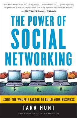 Book The Power Of Social Networking: Using The Whuffie Factor To Build Your Business by Tara Hunt