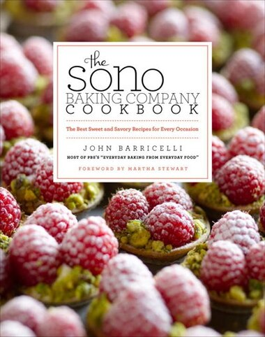 The Sono Baking Company Cookbook: The Best Sweet And Savory Recipes For Every Occasion by John Barricelli