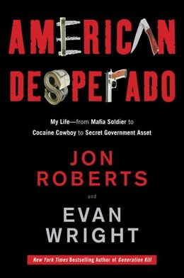 Book American Desperado: My Life--from Mafia Soldier To Cocaine Cowboy To Secret Government Asset by Jon Roberts