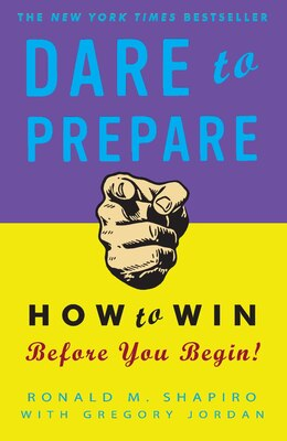 Book Dare To Prepare: How To Win Before You Begin by Ronald M. Shapiro