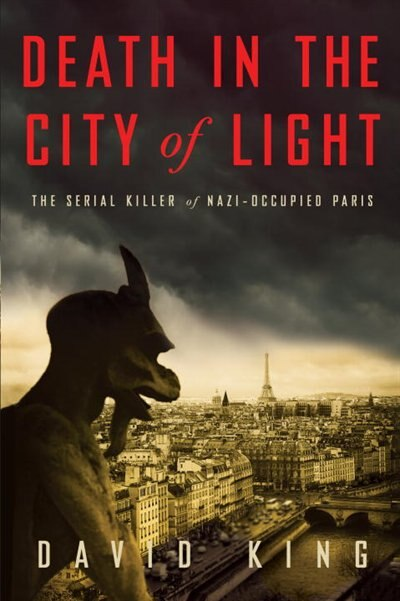 Death In The City Of Light: The Serial Killer Of Nazi-occupied Paris by David King
