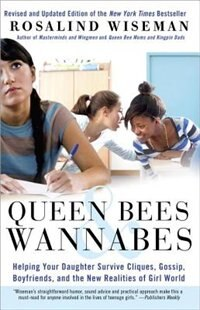 Book Queen Bees And Wannabes: Helping Your Daughter Survive Cliques, Gossip, Boyfriends, And The New… by Rosalind Wiseman