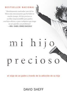 Book Mi Hijo Precioso: El Viaje De Un Padre A Través De La Adicción De Su Hijo by David Sheff