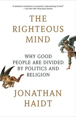 Book The Righteous Mind: Why Good People Are Divided By Politics And Religion by Jonathan Haidt