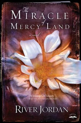 Book The Miracle Of Mercy Land: A Novel by River Jordan