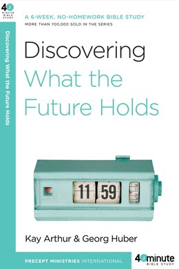 Book Discovering What The Future Holds: A 6-week, No-homework Bible Study by Kay Arthur