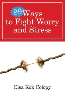 Book 99 Ways To Fight Worry And Stress by Elsa Kok Colopy