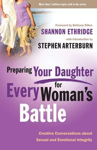 Preparing Your Daughter For Every Woman's Battle: Creative Conversations About Sexual And Emotional…