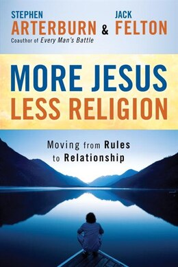 Book More Jesus, Less Religion: Moving From Rules To Relationship by Stephen Arterburn