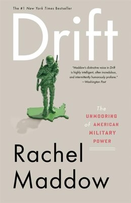 Book Drift: The Unmooring Of American Military Power by Rachel Maddow
