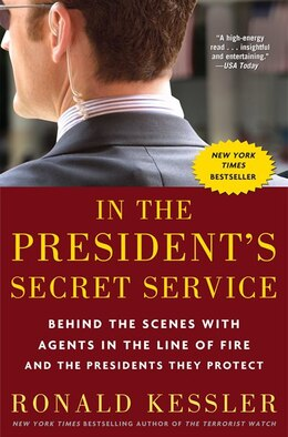 Book In The President's Secret Service: Behind The Scenes With Agents In The Line Of Fire And The… by Ronald Kessler