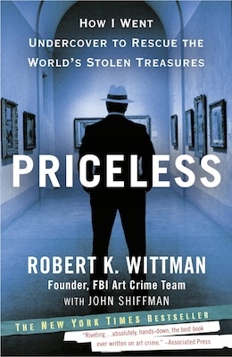 Book Priceless: How I Went Undercover To Rescue The World's Stolen Treasures by Robert K. Wittman