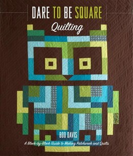 Book Dare To Be Square Quilting: A Block-by-block Guide To Making Patchwork And Quilts by Boo Davis