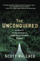 Book The Unconquered: In Search of the Amazon's Last Uncontacted Tribes by Scott Wallace