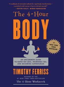 Book The 4-Hour Body: An Uncommon Guide To Rapid Fat-loss, Incredible Sex, And Becoming Superhuman by Timothy Ferriss