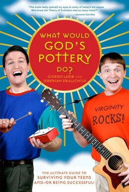 Book What Would God's Pottery Do?: The Ultimate Guide To Surviving Your Teens And/or Being Successful! by Gideon God's Pottery