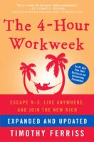 The 4-hour Workweek, Expanded And Updated: Expanded And Updated, With Over 100 New Pages Of Cutting…