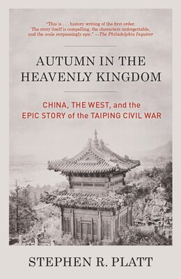 Book Autumn In The Heavenly Kingdom: China, The West, And The Epic Story Of The Taiping Civil War by Stephen R. Platt