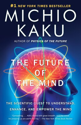 Book The Future Of The Mind: The Scientific Quest To Understand, Enhance, And Empower The Mind by Michio Kaku