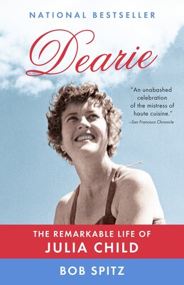 Book Dearie: The Remarkable Life Of Julia Child by BOB SPITZ
