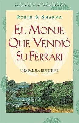 Book El Monje Que Vendió Su Ferarri: Una Fábula Espiritual by Robin S. Sharma
