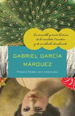 Book La Increíble Y Triste Historia De La Cándida Eréndira Y De Su Abuela Desalmada by Gabriel García Márquez