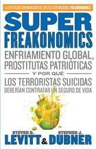 Superfreakonomics: Enfriamiento Global, Prostitutas Patrióticas Y Por Qué Los Terroristas Suicidas…